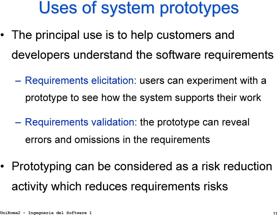 Requirements validation: the prototype can reveal errors and omissions in the requirements Prototyping