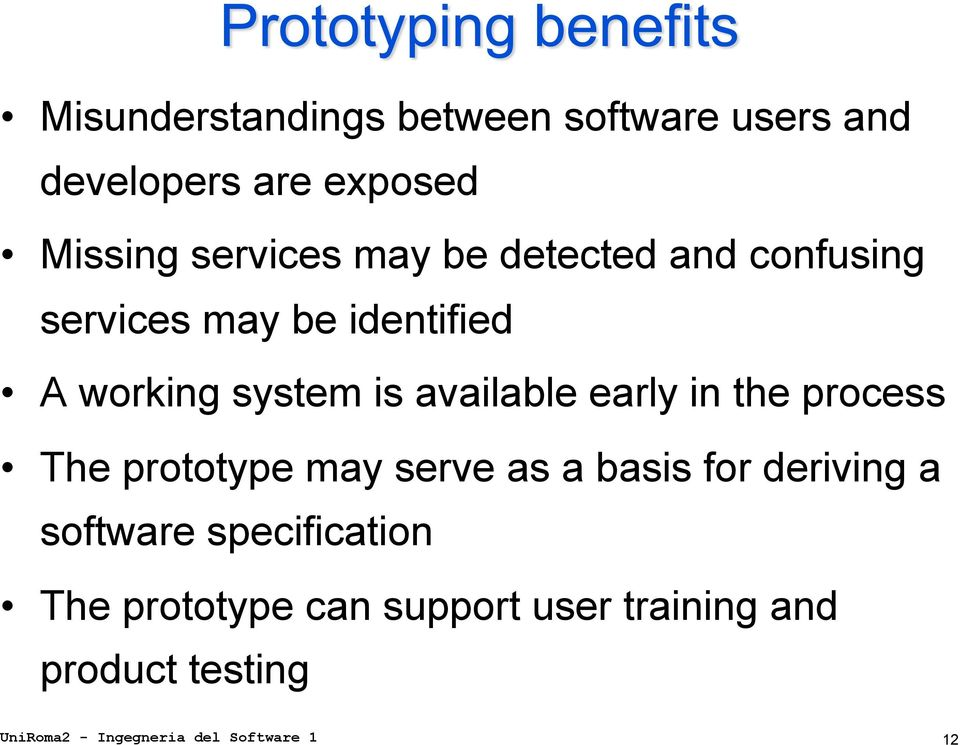 the process The prototype may serve as a basis for deriving a software specification The