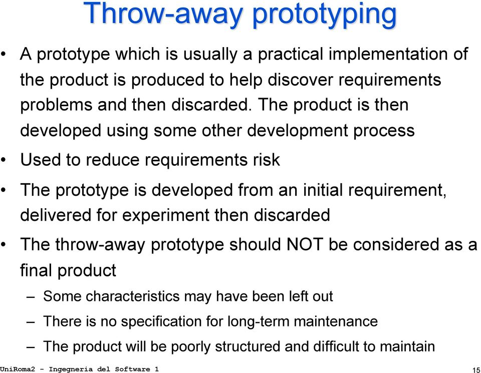 requirement, delivered for experiment then discarded The throw-away prototype should NOT be considered as a final product Some characteristics may have