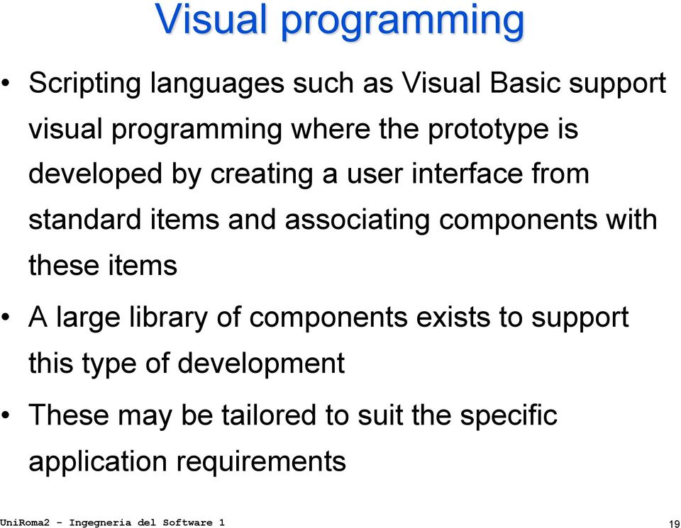 these items A large library of components exists to support this type of development These