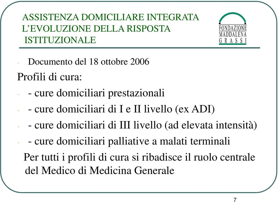 domiciliari di III livello (ad elevata intensità) - - cure domiciliari palliative a malati