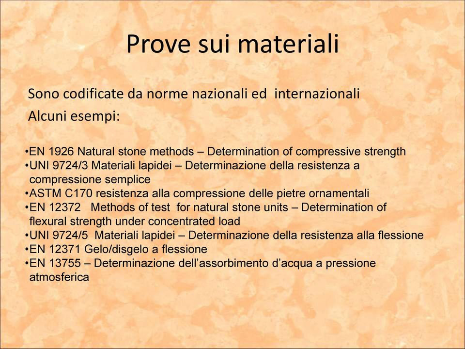 ornamentali EN 12372 Methods of test for natural stone units Determination of flexural strength under concentrated load UNI 9724/5 Materiali lapidei