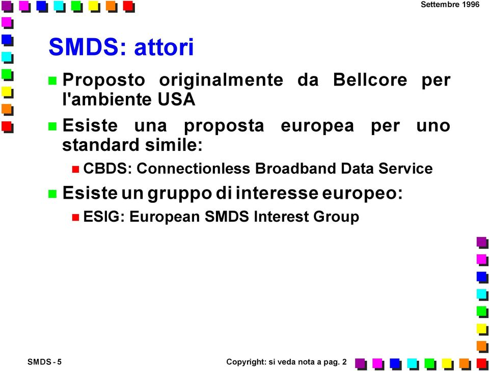 Connectionless Broadband Data Service Esiste un gruppo di