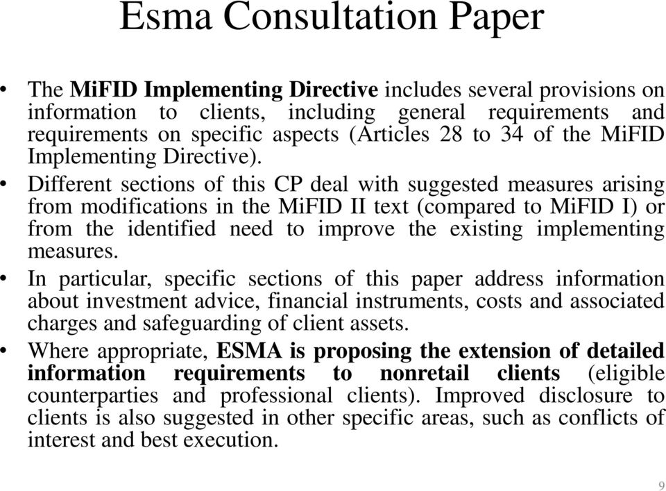 Different sections of this CP deal with suggested measures arising from modifications in the MiFID II text (compared to MiFID I) or from the identified need to improve the existing implementing