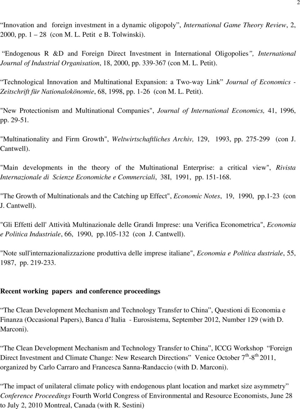 Technological Innovation and Multinational Expansion: a Two-way Link Journal of Economics - Zeitschrift für Nationalokönomie, 68, 1998, pp. 1-26 (con M. L. Petit).