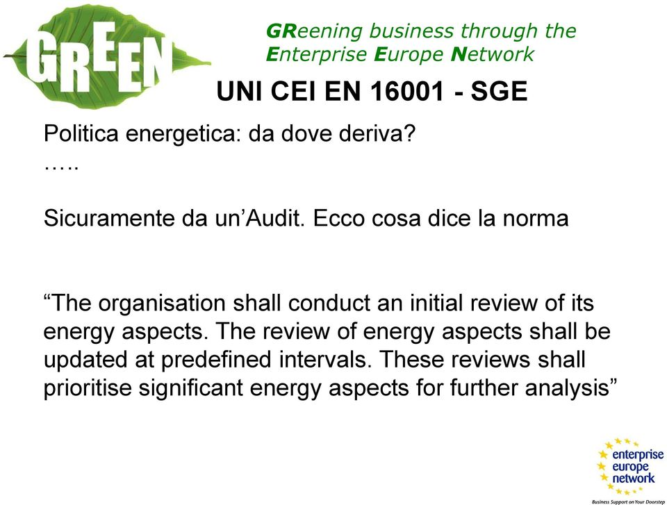 Ecco cosa dice la norma The organisation shall conduct an initial review of its