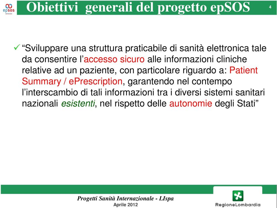 particolare riguardo a: Patient Summary / eprescription, garantendo nel contempo l interscambio di