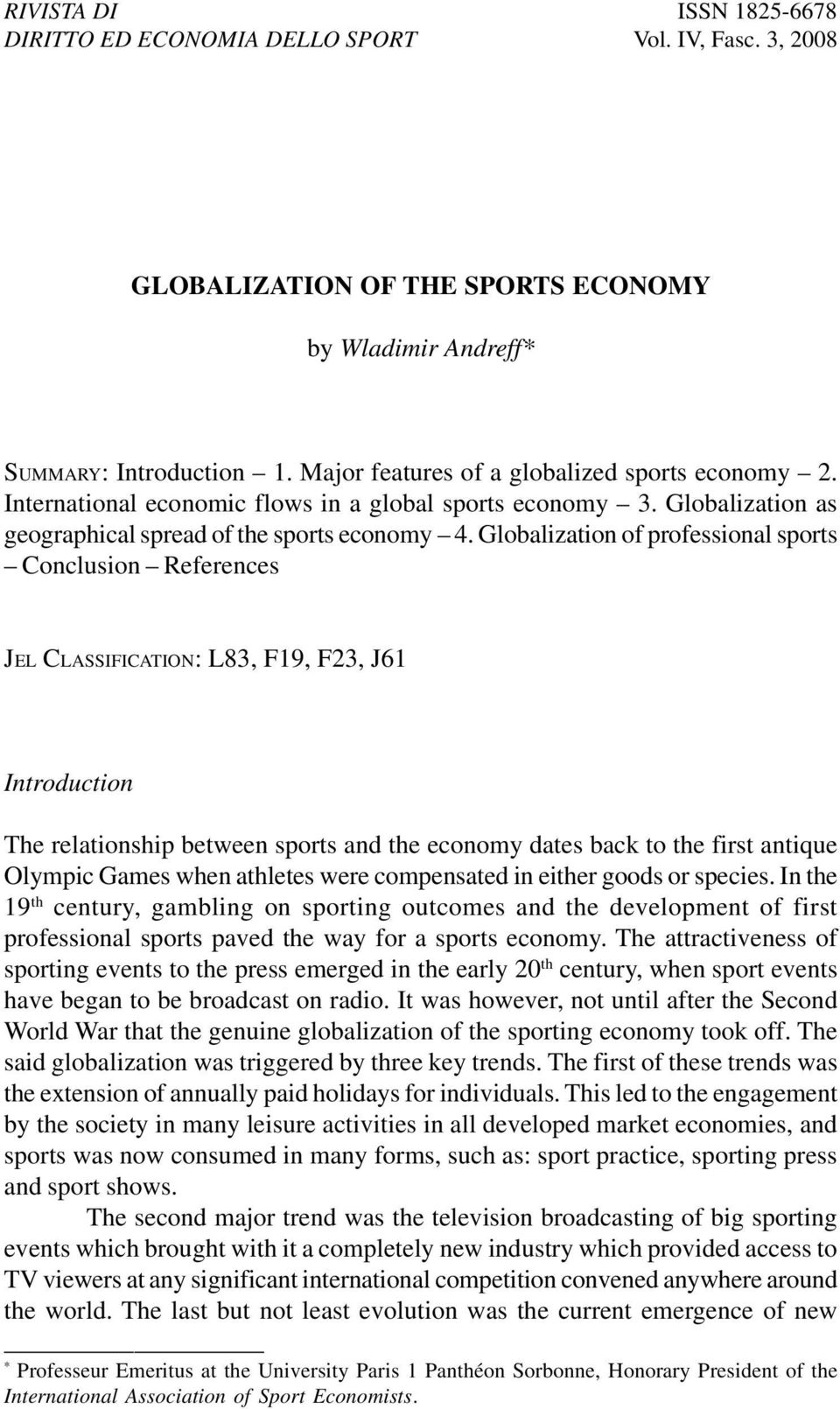Globalization of professional sports Conclusion References JEL CLASSIFICATION: L83, F19, F23, J61 Introduction The relationship between sports and the economy dates back to the first antique Olympic