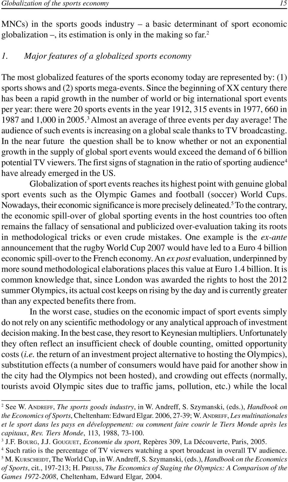 Since the beginning of XX century there has been a rapid growth in the number of world or big international sport events per year: there were 20 sports events in the year 1912, 315 events in 1977,