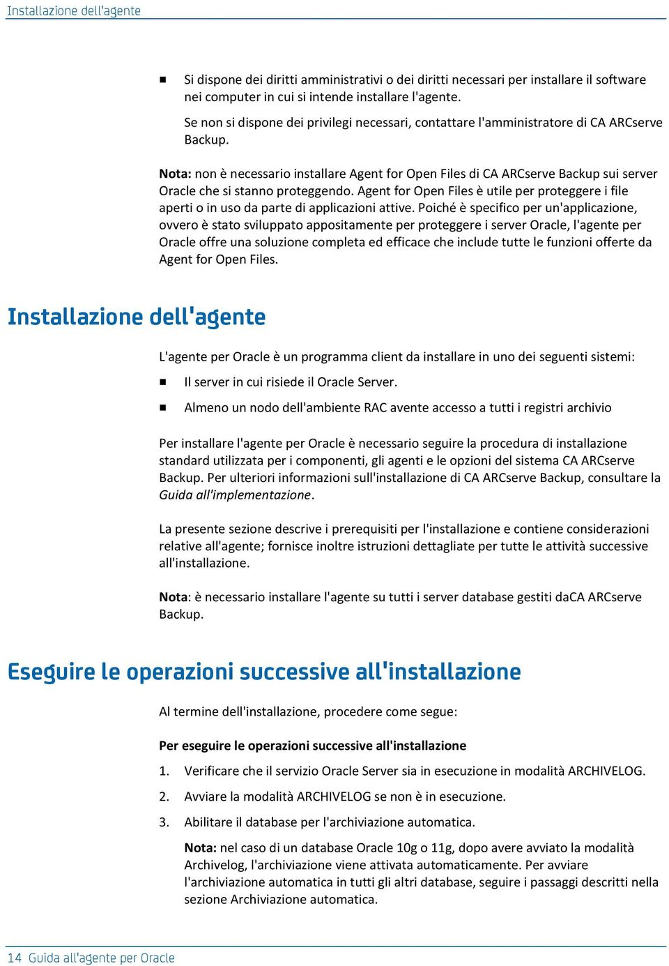 Nota: non è necessario installare Agent for Open Files di CA ARCserve Backup sui server Oracle che si stanno proteggendo.