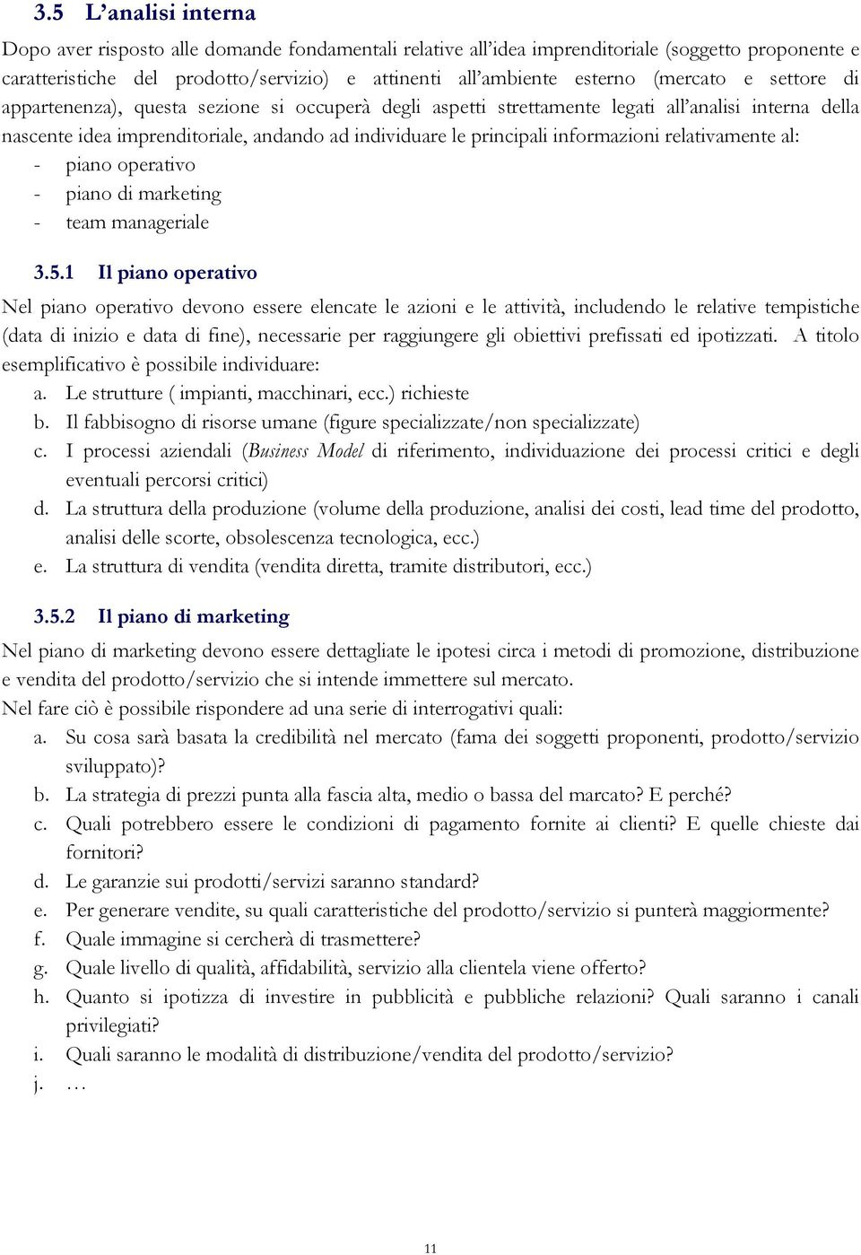 informazioni relativamente al: - piano operativo - piano di marketing - team manageriale 3.5.