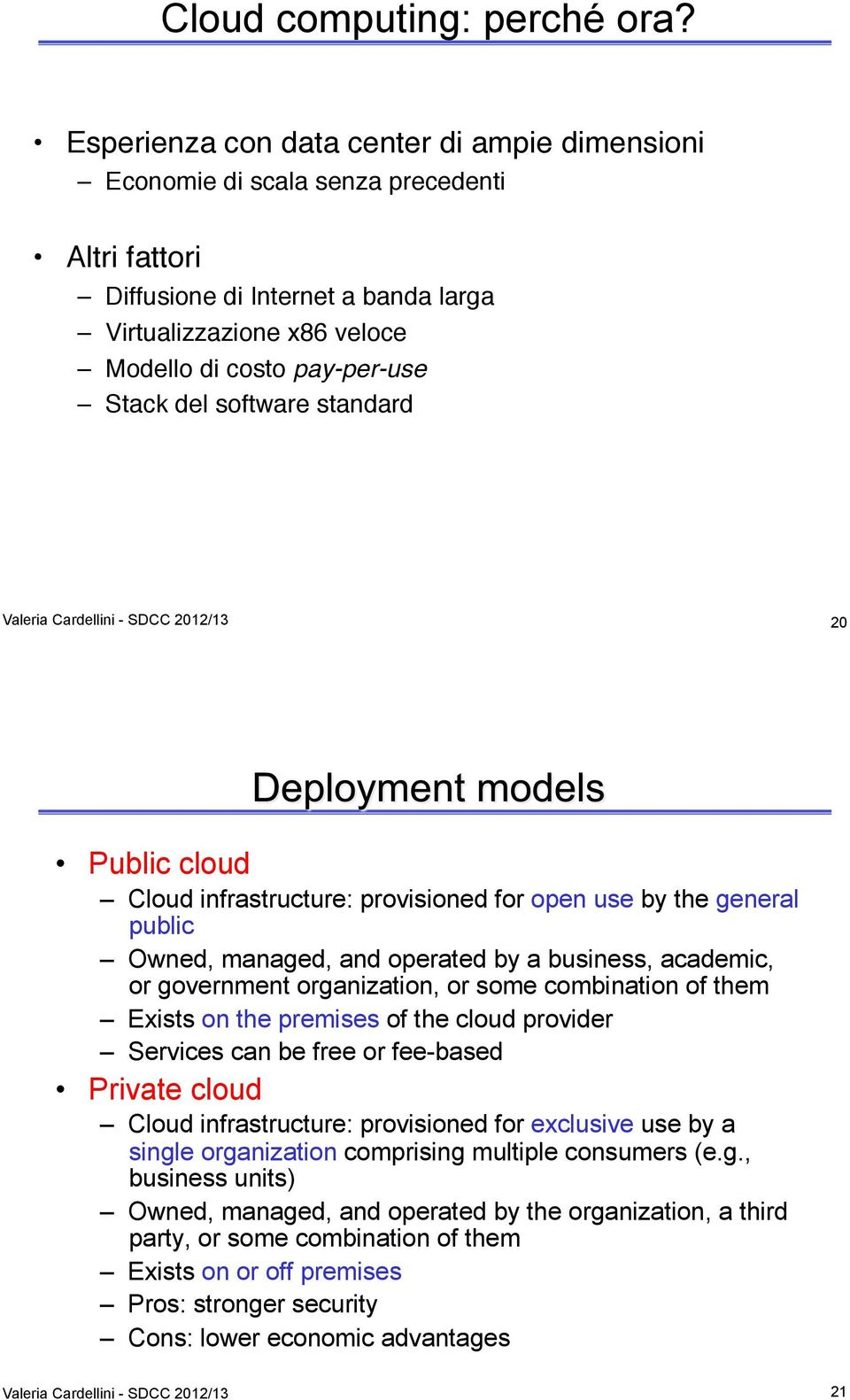 "Stack del software standard"" Valeria Cardellini - SDCC 2012/13 20 Public cloud Cloud infrastructure: provisioned for open use by the general public Owned, managed, and operated by a business,"
