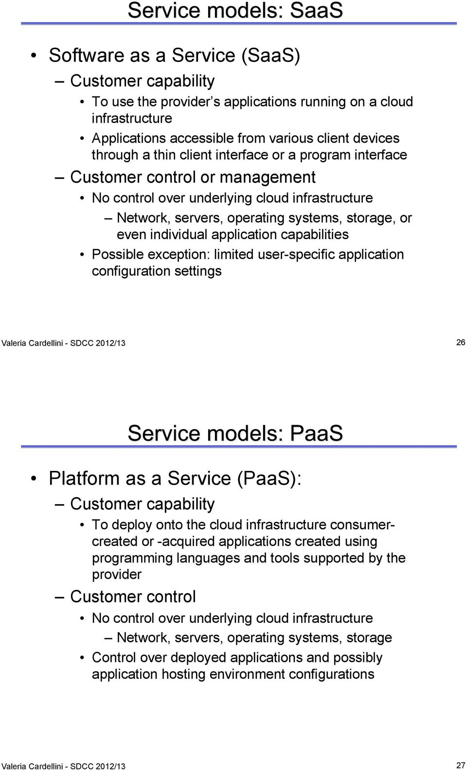 capabilities Possible exception: limited user-specific application configuration settings Valeria Cardellini - SDCC 2012/13 26 Platform as a Service (PaaS): Customer capability To deploy onto the