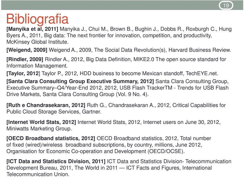 [Rindler, 2009] Rindler A., 2012, Big Data Definition, MIKE2.0 The open source standard for Information Management. [Taylor, 2012] Taylor P., 2012, HDD business to become Mexican standoff, TechEYE.