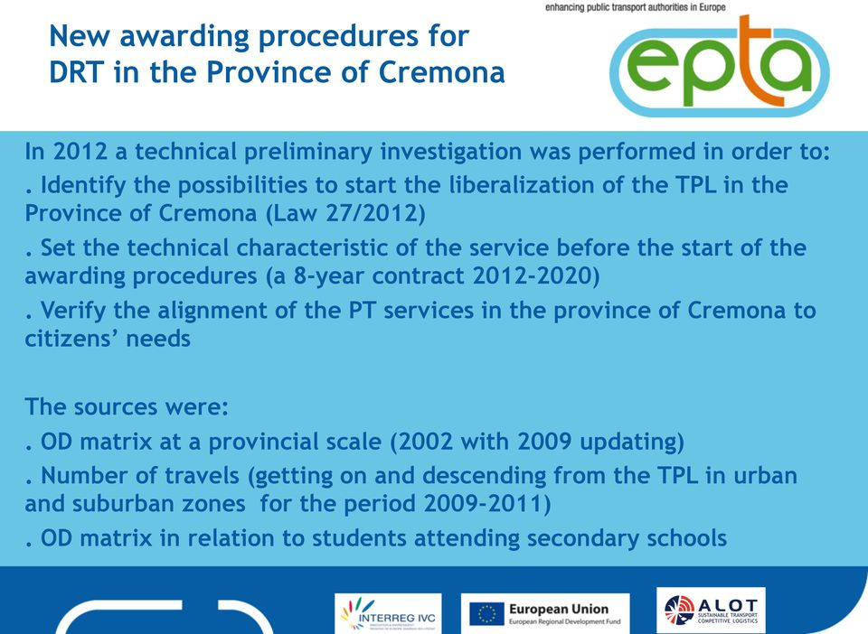 Set the technical characteristic of the service before the start of the awarding procedures (a 8-year contract 2012-2020).