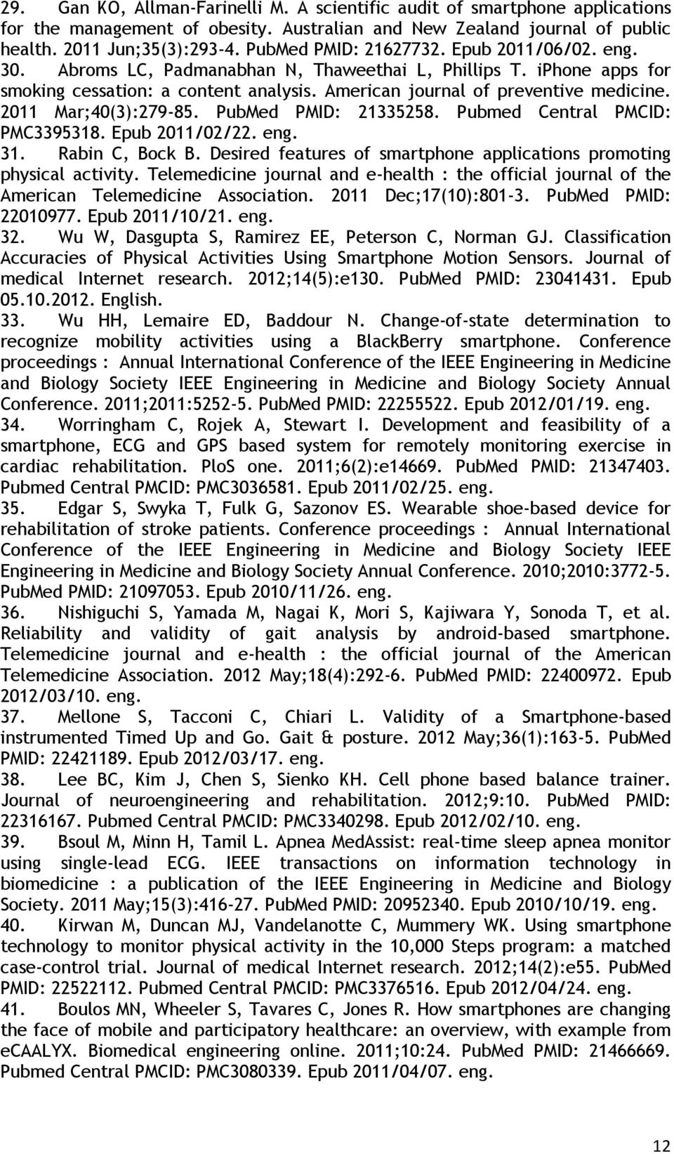 2011 Mar;40(3):279-85. PubMed PMID: 21335258. Pubmed Central PMCID: PMC3395318. Epub 2011/02/22. eng. 31. Rabin C, Bock B. Desired features of smartphone applications promoting physical activity.