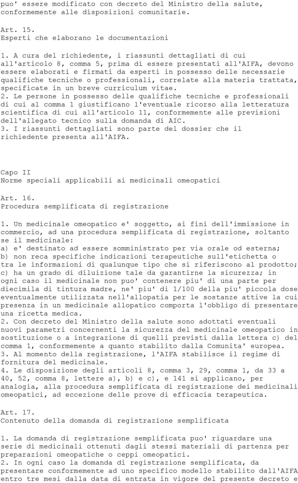 qualifiche tecniche o professionali, correlate alla materia trattata, specificate in un breve curriculum vitae. 2.