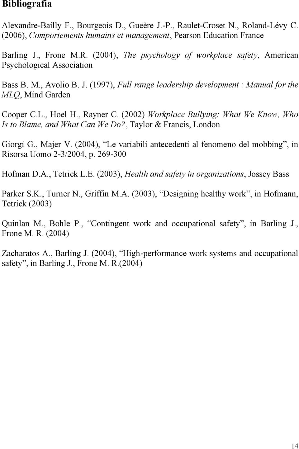 (2002) Workplace Bullying: What We Know, Who Is to Blame, and What Can We Do?, Taylor & Francis, London Giorgi G., Majer V.