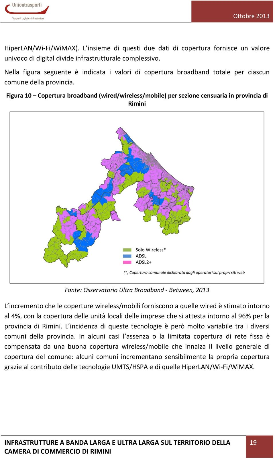 Figura 10 Copertura broadband (wired/wireless/mobile) per sezione censuaria in provincia di Rimini Fonte: Osservatorio Ultra Broadband - Between, 2013 L incremento che le coperture wireless/mobili