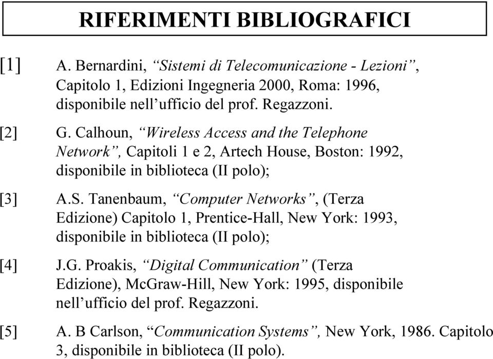 Tanenbaum, Computer Networks, (Terza Edizione) Capitolo 1, Prentice-Hall, New York: 1993, disponibile in biblioteca (II polo); [4] J.G.