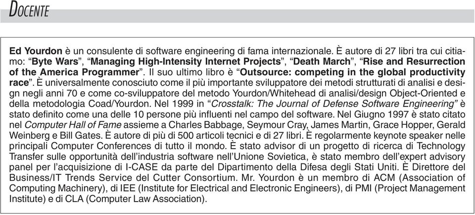 Il suo ultimo libro è Outsource: competing in the global productivity race.
