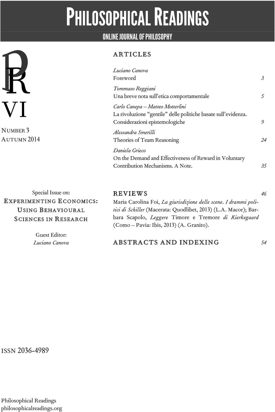Considerazioni epistemologiche 9 Alessandra Smerilli Theories of Team Reasoning 24 Daniela Grieco On the Demand and Effectiveness of Reward in Voluntary Contribution Mechanisms. A Note.
