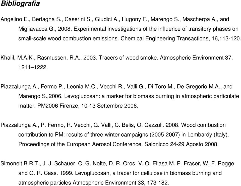 Tracers of wood smoke. Atmospheric Environment 37, 1211 1222. Piazzalunga A., Fermo P., Leonia M.C., Vecchi R., Valli G., Di Toro M., De Gregorio M.A., and Marengo S.,2006.