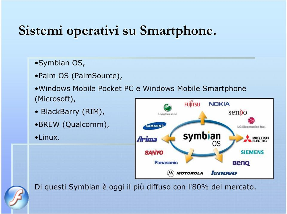e Windows Mobile Smartphone (Microsoft), BlackBarry (RIM),