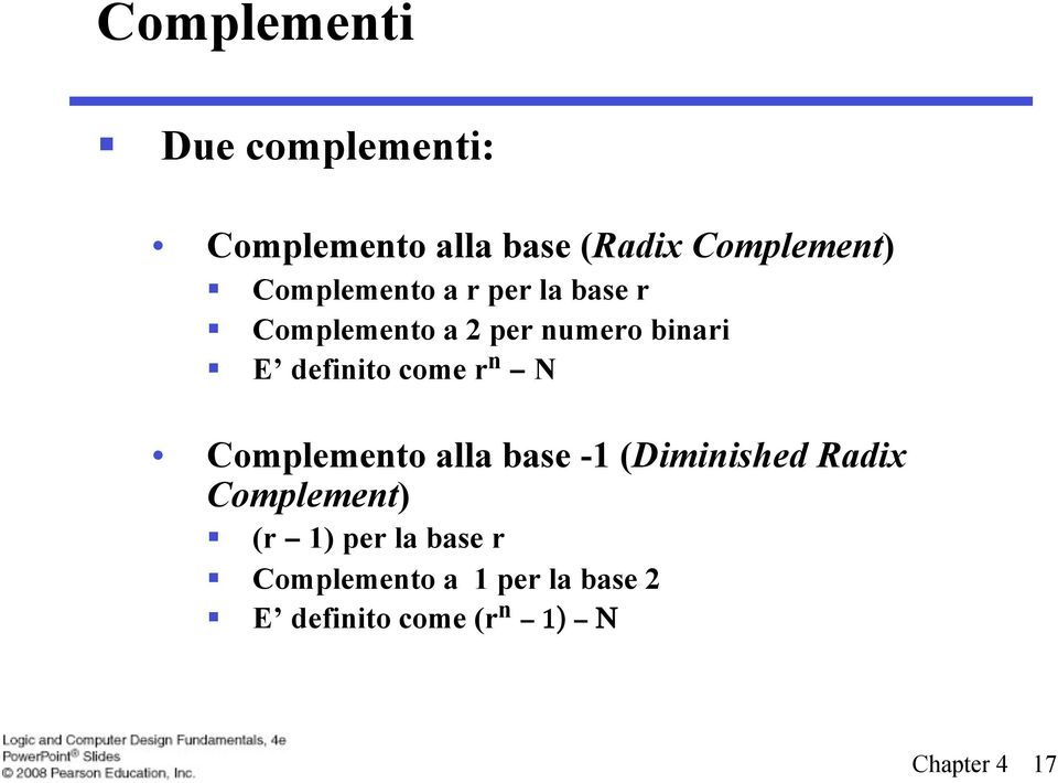 come r n N Complemento alla base -1 (Diminished Radix Complement) (r 1)