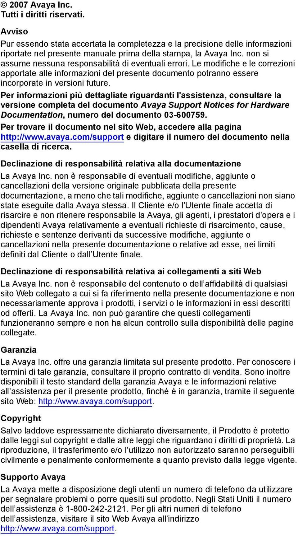 Per informazioni più dettagliate riguardanti l'assistenza, consultare la versione completa del documento Avaya Support Notices for Hardware Documentation, numero del documento 03-600759.