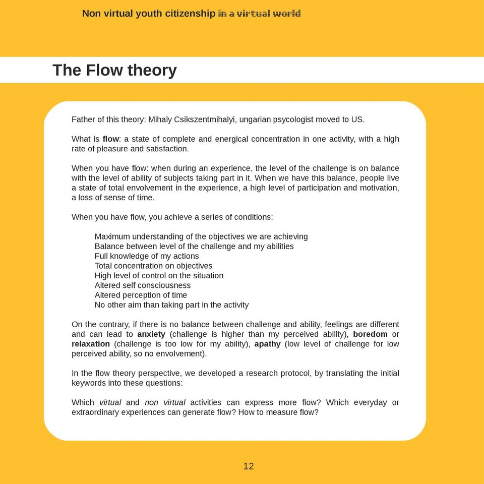 When you have flow: when during an experience, the level of the challenge is on balance with the level of ability of subjects taking part in it.