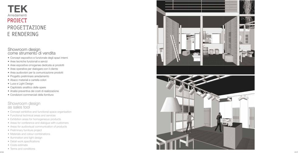 analitico delle opere Analisi preventiva dei costi di realizzazione Condizioni commerciali della fornitura Showroom design as sales tool Concept exhibitive and functional space organisation