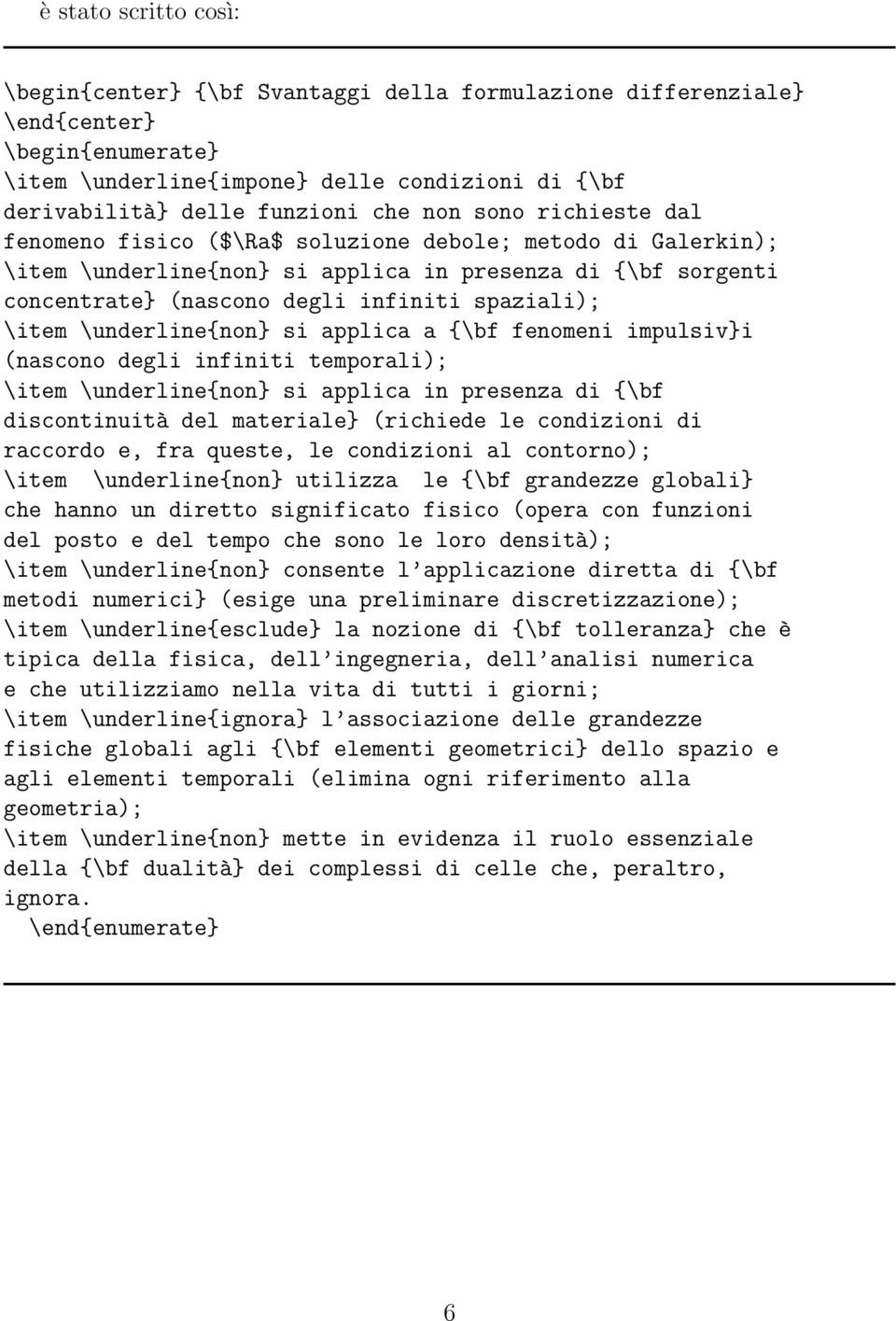 \item \underline{non} si applica a {\bf fenomeni impulsiv}i (nascono degli infiniti temporali); \item \underline{non} si applica in presenza di {\bf discontinuità del materiale} (richiede le