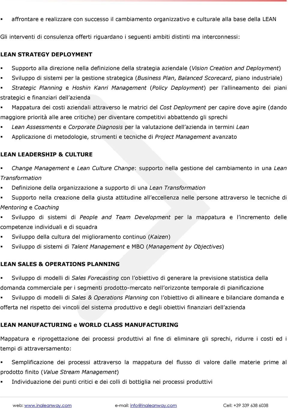 Scorecard, piano industriale) Strategic Planning e Hoshin Kanri Management (Policy Deployment) per l allineamento dei piani strategici e finanziari dell azienda Mappatura dei costi aziendali