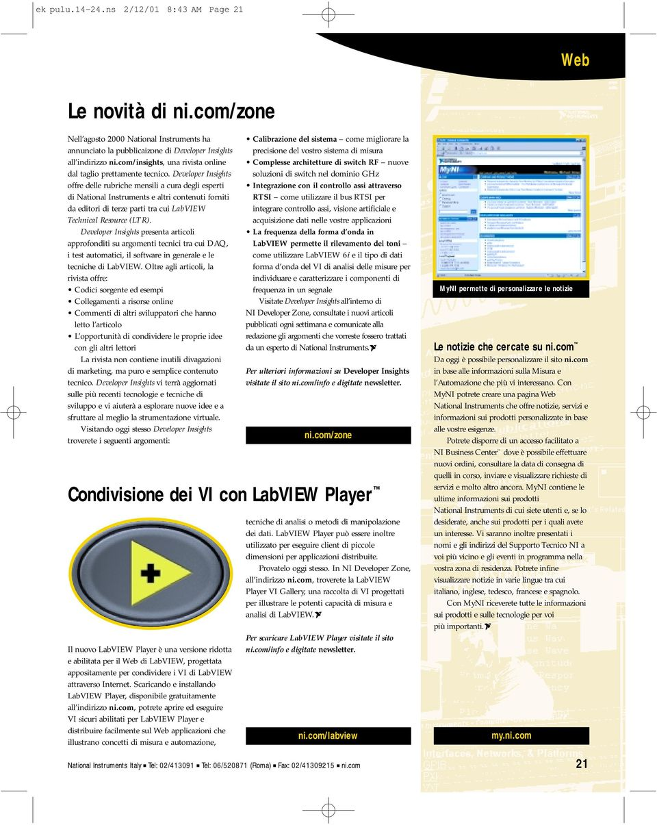 Developer Insights offre delle rubriche mensili a cura degli esperti di National Instruments e altri contenuti forniti da editori di terze parti tra cui LabVIEW Technical Resource (LTR).