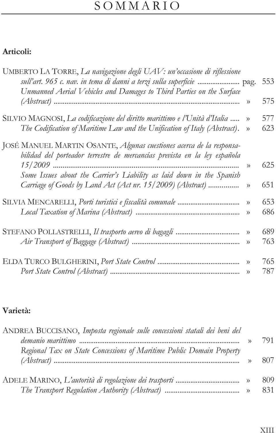 ..» 577 The Codification of Maritime Law and the Unification of Italy (Abstract).