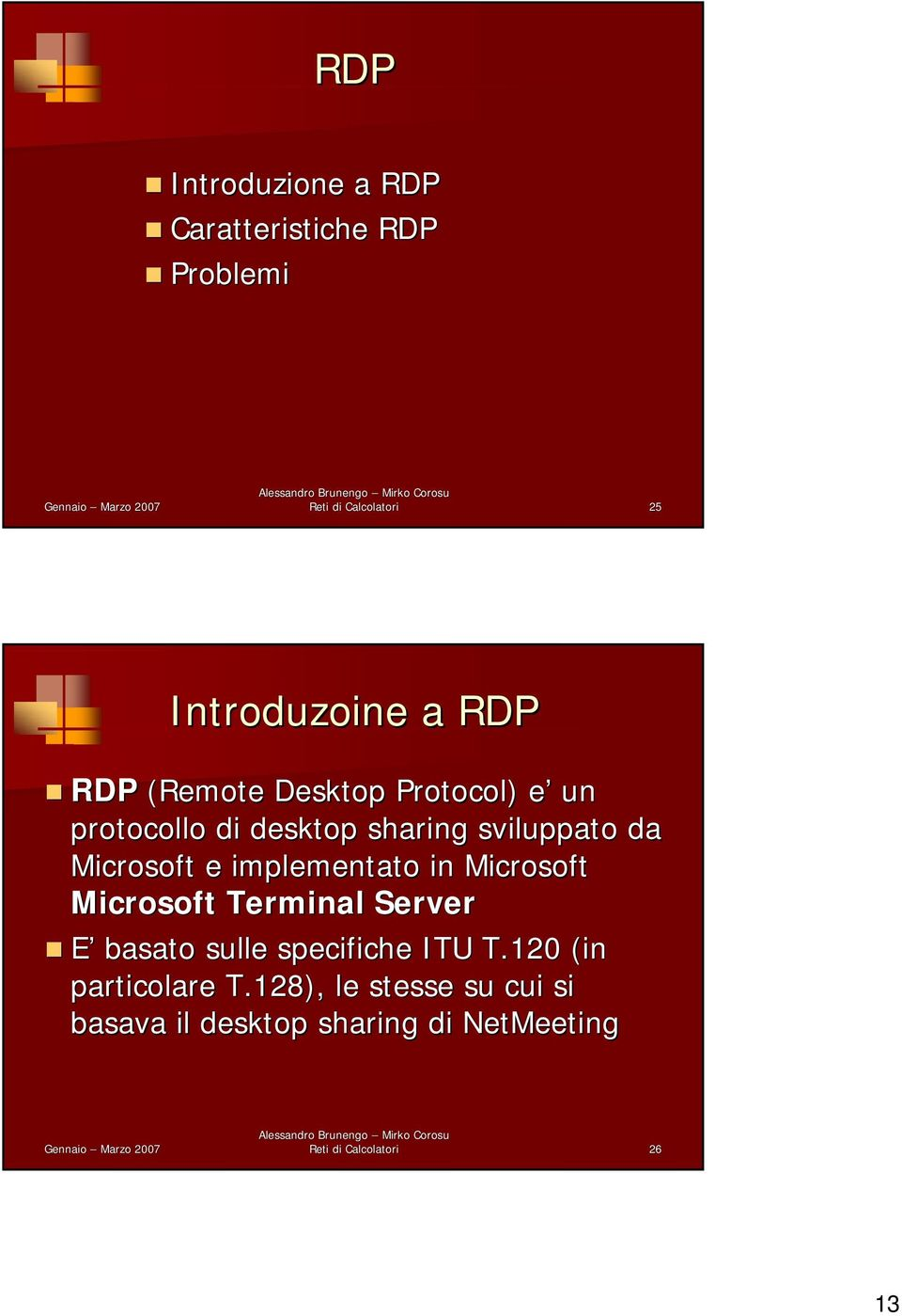 implementato in Microsoft Microsoft Terminal Server E basato sulle specifiche ITU T.