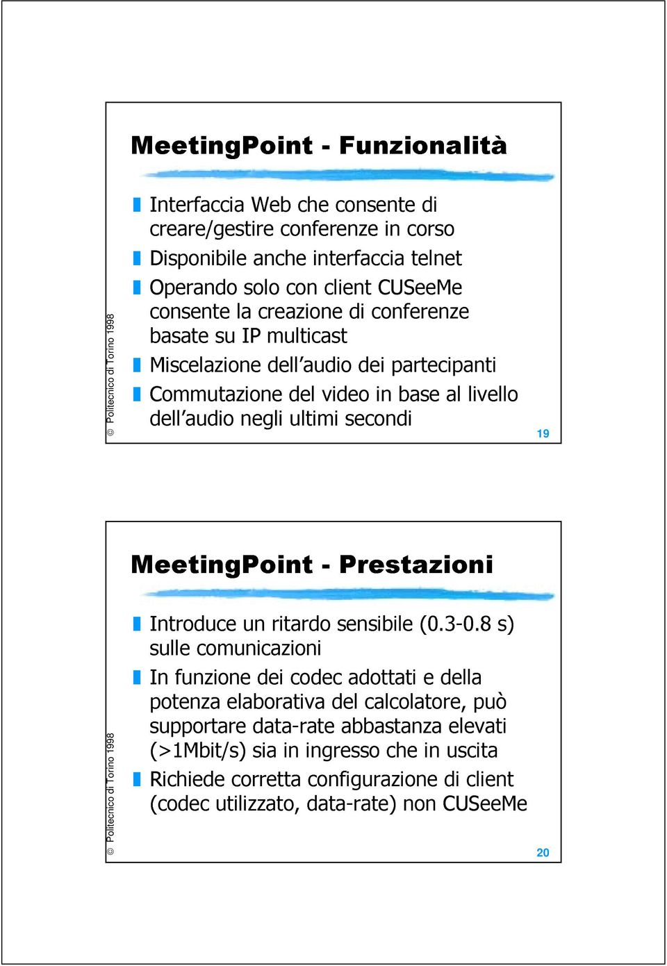 secondi 19 MeetingPoint - Prestazioni Introduce un ritardo sensibile (0.3-0.