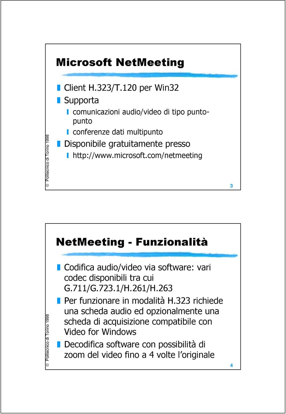 http://www.microsoft.com/netmeeting 3 NetMeeting - Funzionalità Codifica audio/video via software: vari codec disponibili tra cui G.