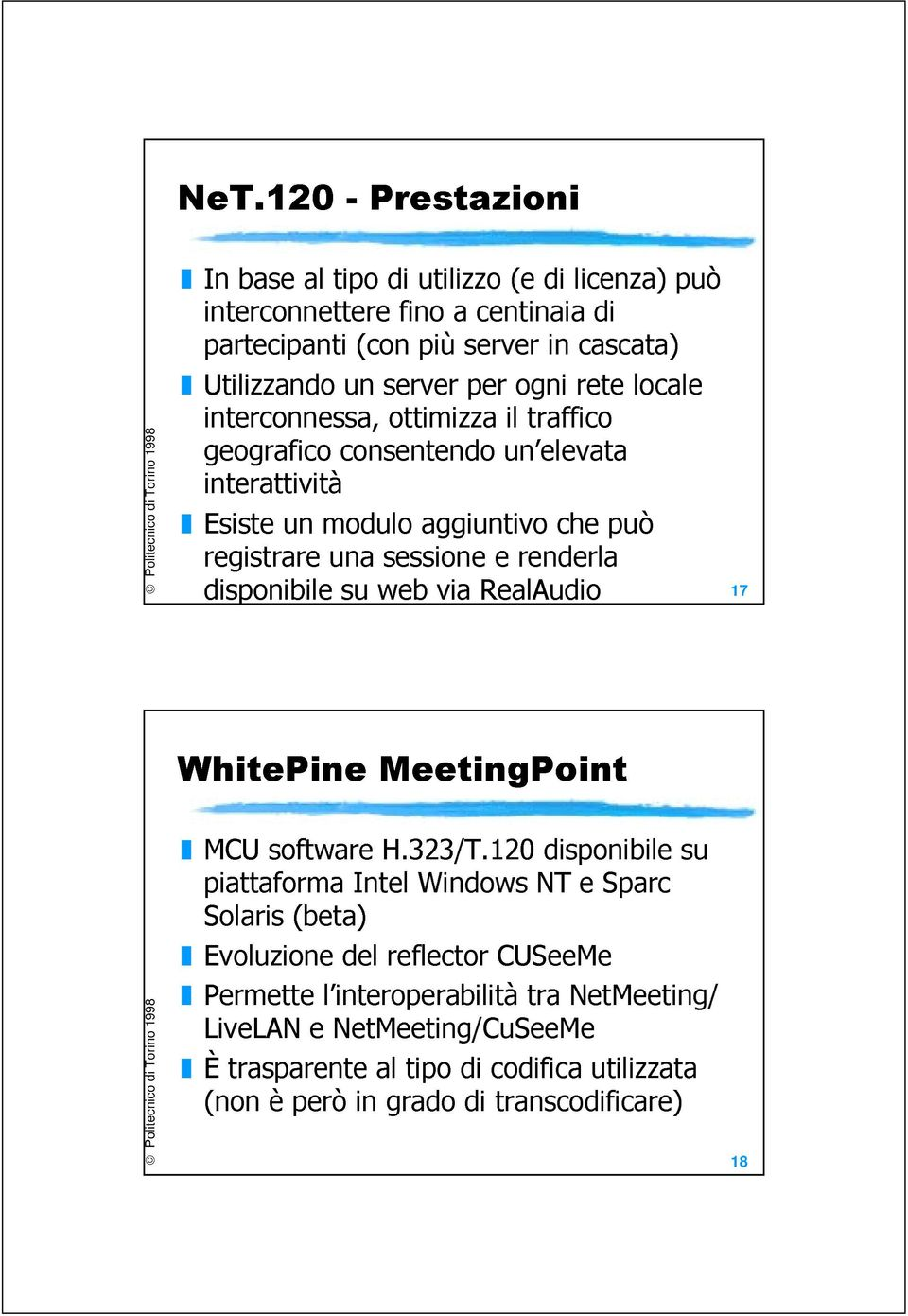 disponibile su web via RealAudio 17 WhitePine MeetingPoint MCU software H.323/T.