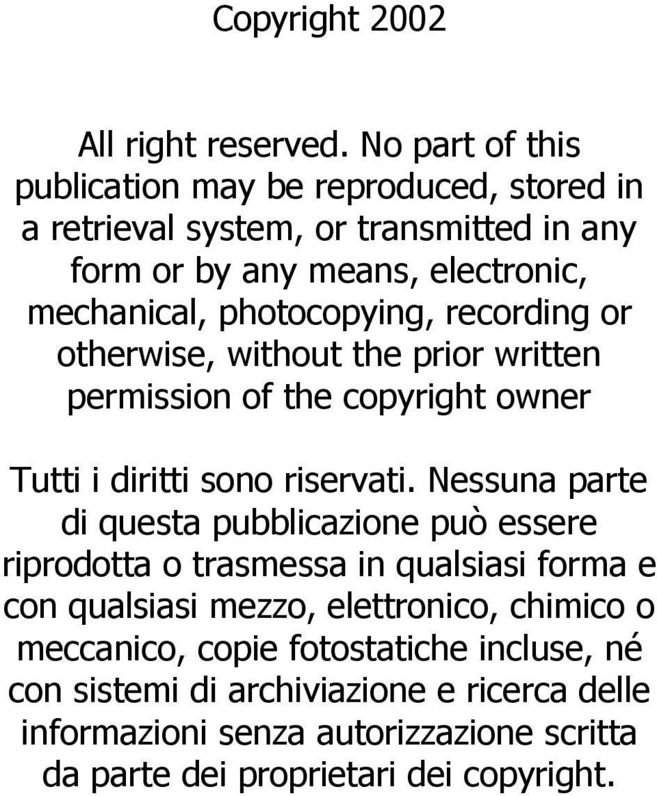 photocopying, recording or otherwise, without the prior written permission of the copyright owner Tutti i diritti sono riservati.