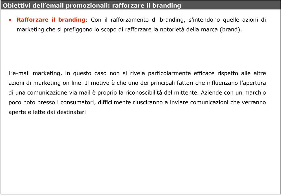 L e-mail marketing, in questo caso non si rivela particolarmente efficace rispetto alle altre azioni di marketing on line.
