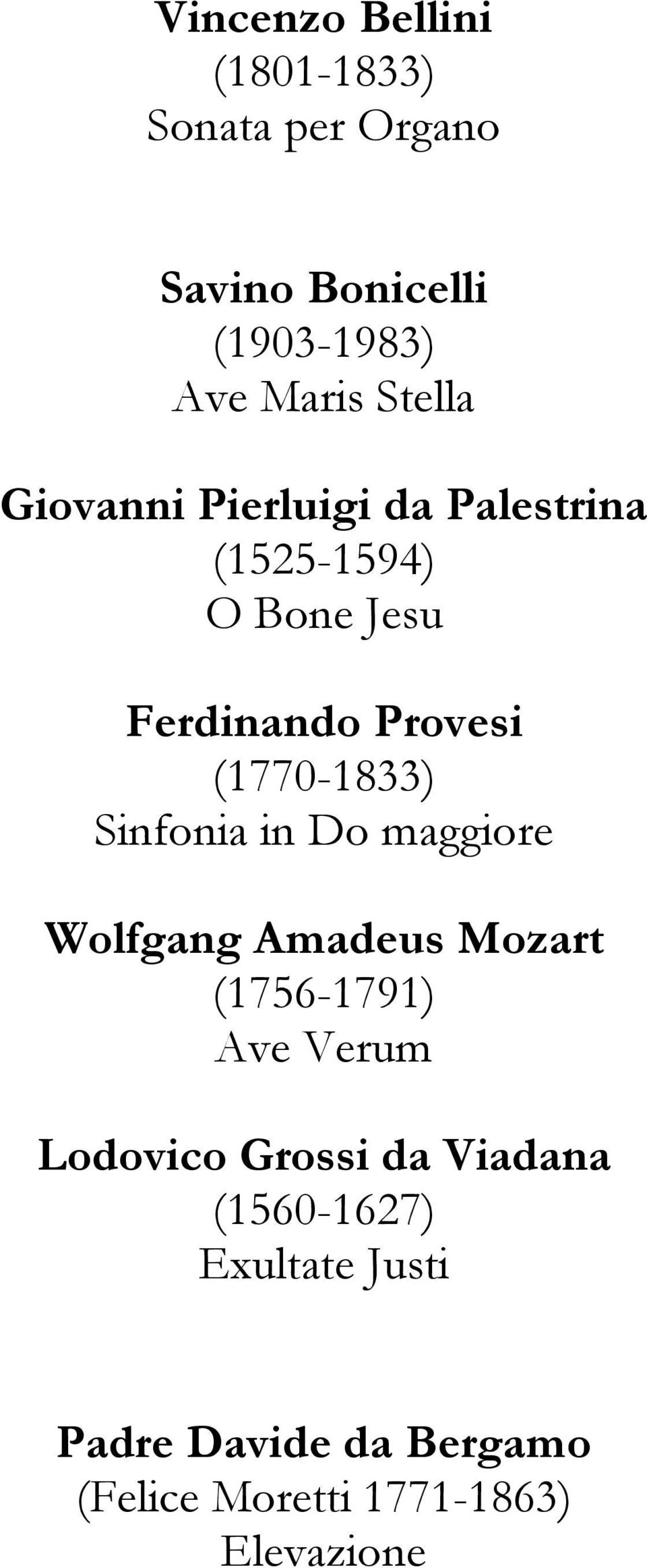 (1770-1833) Sinfonia in Do maggiore Wolfgang Amadeus Mozart (1756-1791) Ave Verum Lodovico