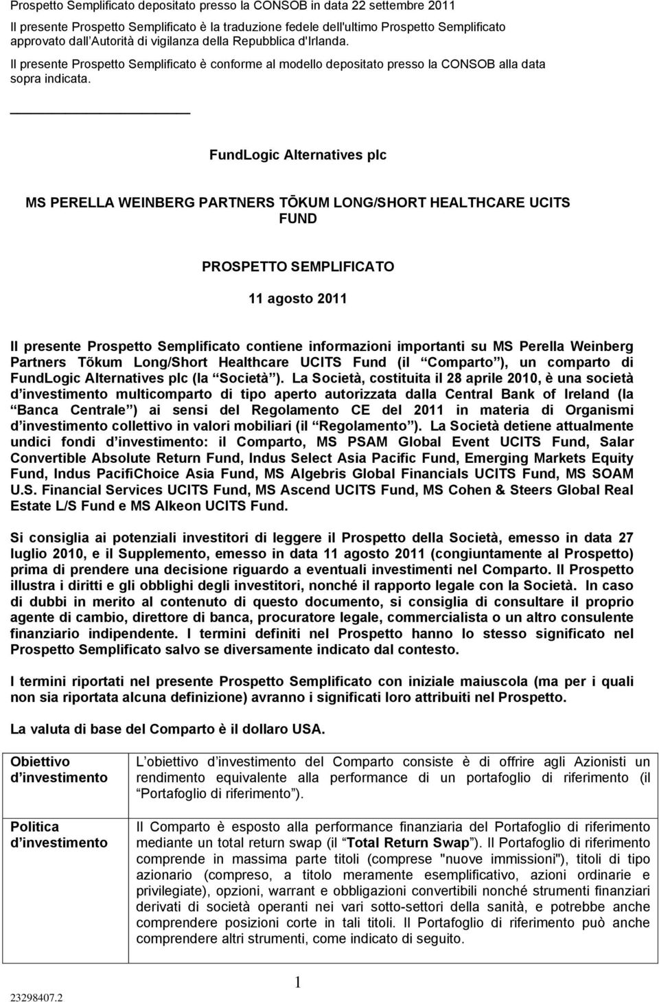 FundLogic Alternatives plc MS PERELLA WEINBERG PARTNERS TŌKUM LONG/SHORT HEALTHCARE UCITS FUND PROSPETTO SEMPLIFICATO 11 agosto 2011 Il presente Prospetto Semplificato contiene informazioni