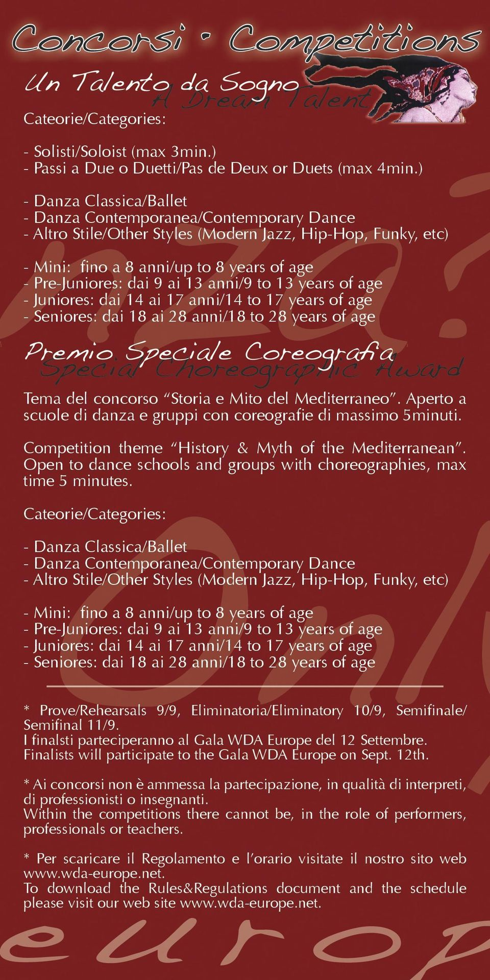 anni/9 to 13 years of age - Juniores: dai 14 ai 17 anni/14 to 17 years of age - Seniores: dai 18 ai 28 anni/18 to 28 years of age Premio Speciale Coreografia Special Choreographic Award Tema del