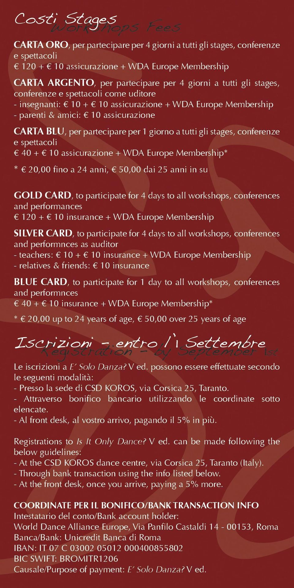 a tutti gli stages, conferenze e spettacoli 40 + 10 assicurazione + WDA Europe Membership* * 20,00 fino a 24 anni, 50,00 dai 25 anni in su GOLD CARD, to participate for 4 days to all workshops,