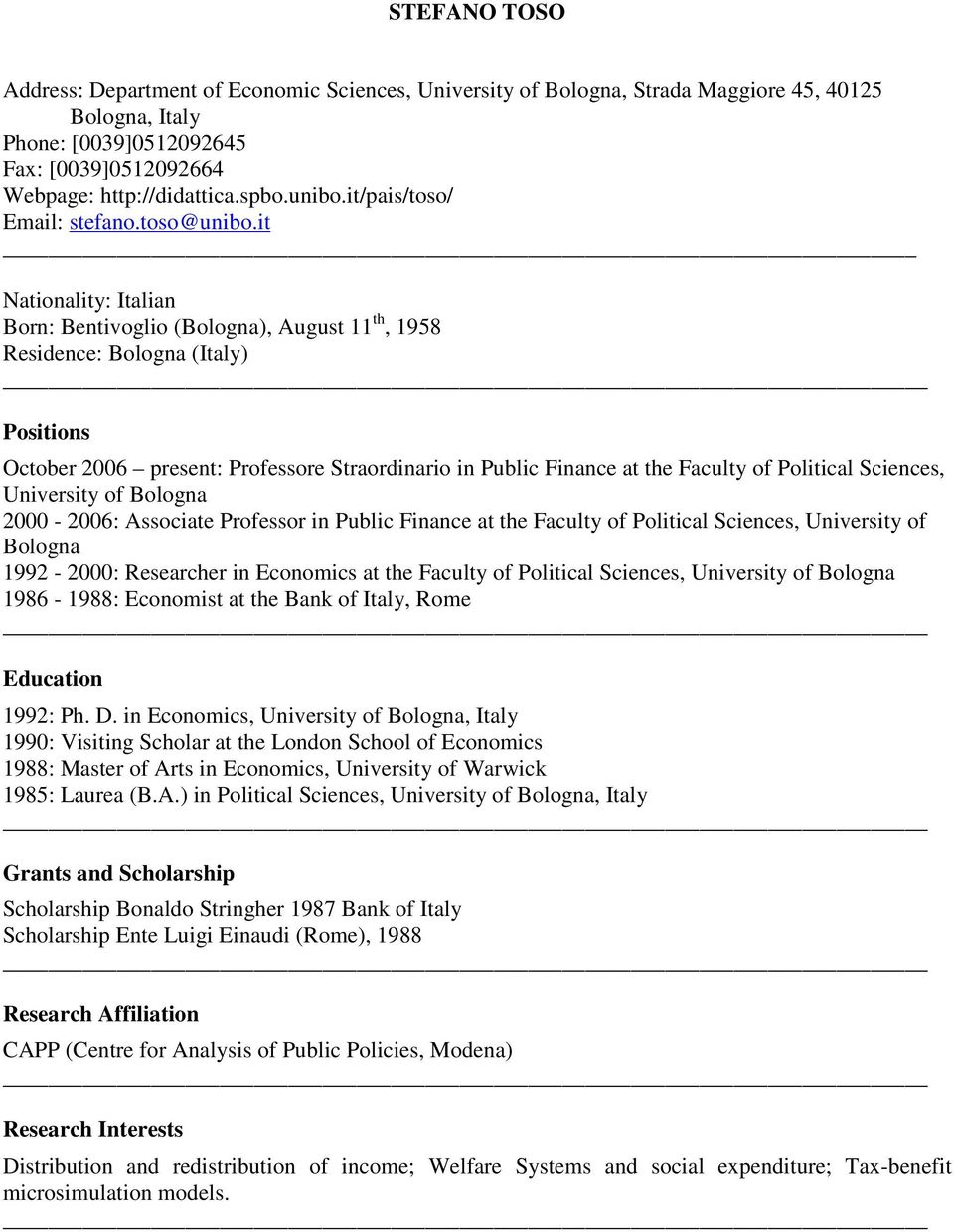 it Nationality: Italian Born: Bentivoglio (Bologna), August 11 th, 1958 Residence: Bologna (Italy) Positions October 2006 present: Professore Straordinario in Public Finance at the Faculty of