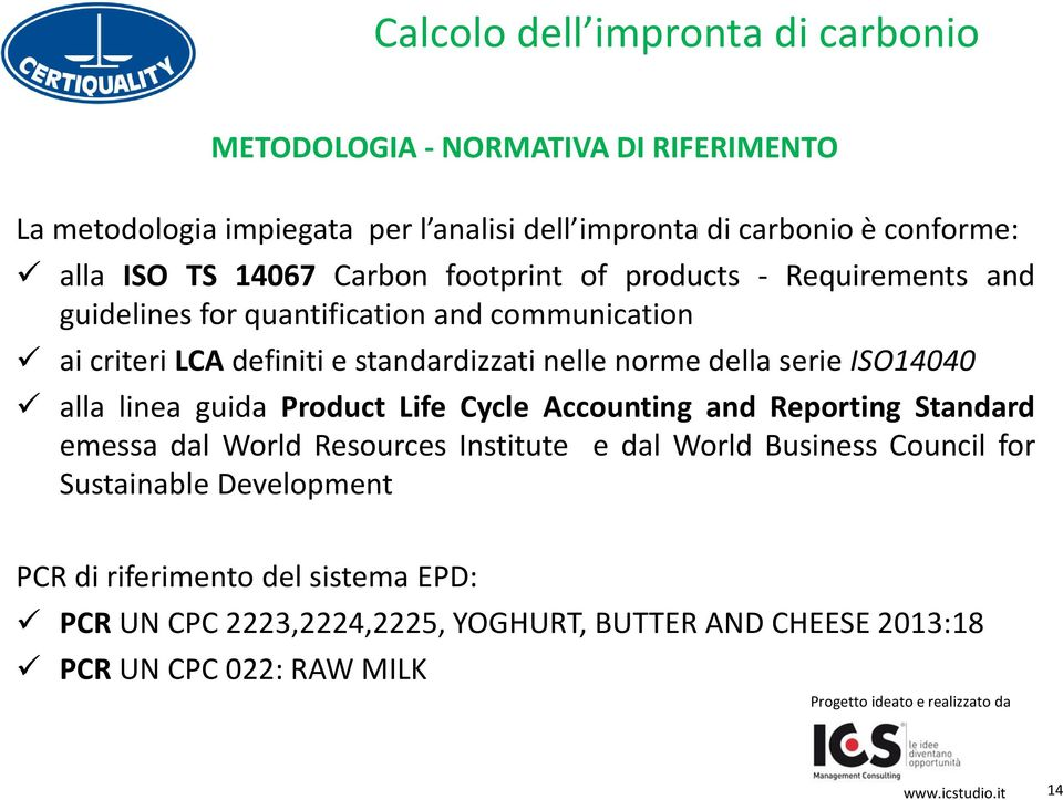 norme della serie ISO14040 alla linea guida Product Life Cycle Accounting and Reporting Standard emessa dal World Resources Institute e dal World Business