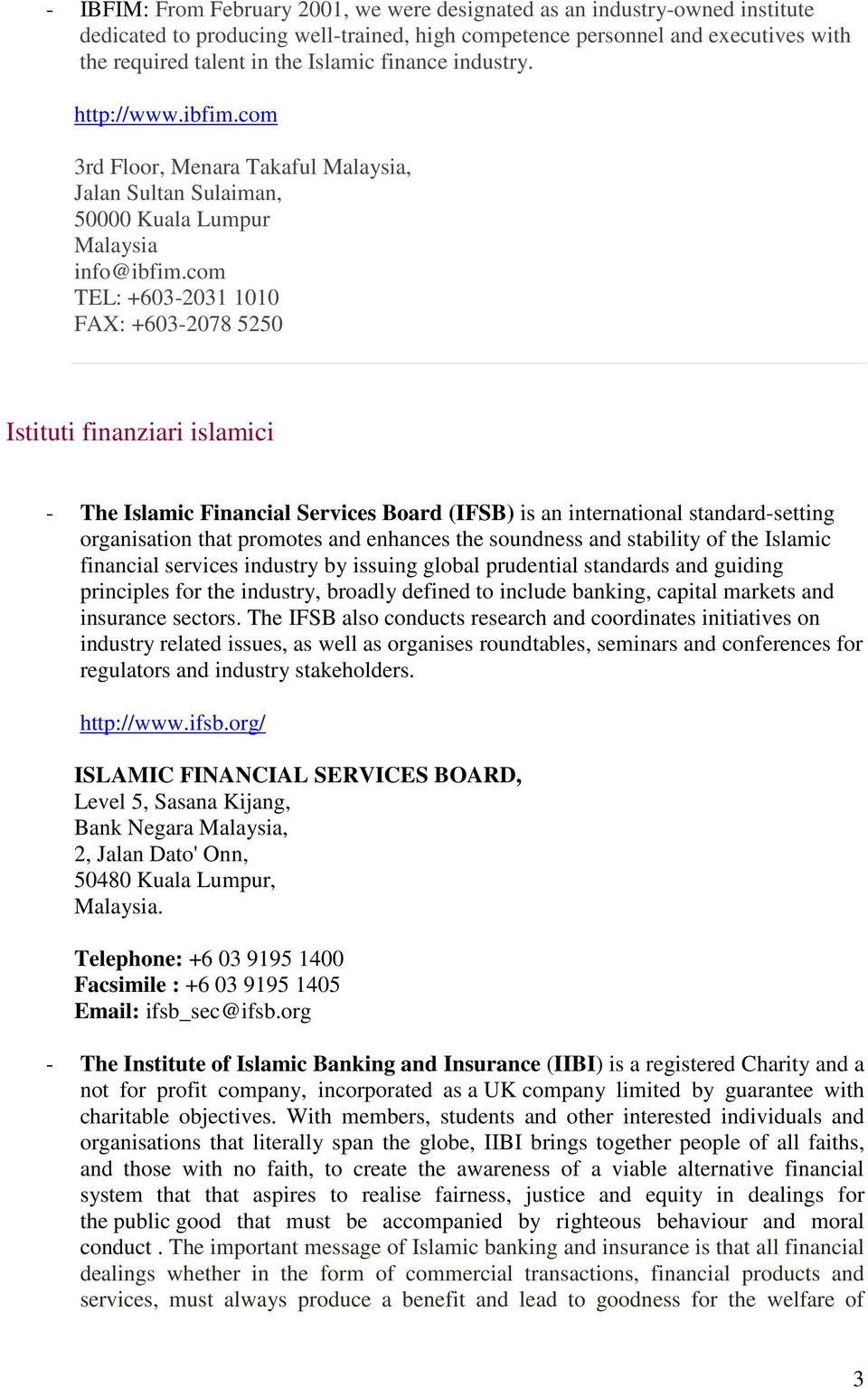 com TEL: +603-2031 1010 FAX: +603-2078 5250 Istituti finanziari islamici - The Islamic Financial Services Board (IFSB) is an international standard-setting organisation that promotes and enhances the