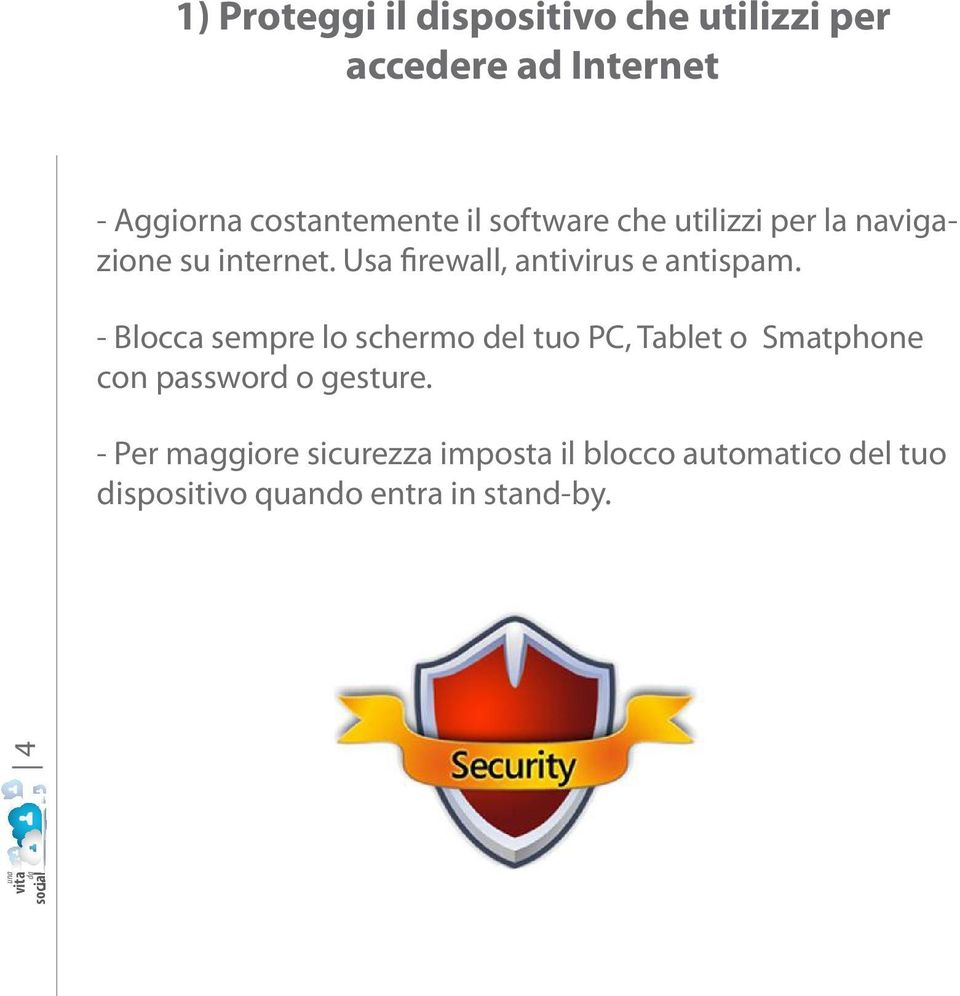 - Blocca sempre lo schermo del tuo PC, Tablet o Smatphone con password o gesture.